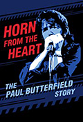 Horn From The Heart The Paul Butterfield Story